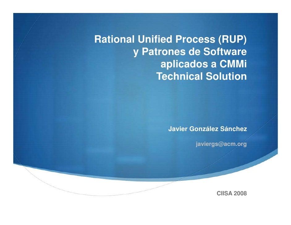 Rational Unified Process (RUP)        y Patrones de Software               aplicados a CMMi              Technical Solutio...