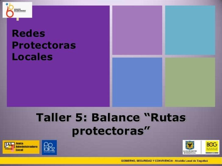 "+RedesProtectorasLocales    Taller 5: Balance ""Rutas          protectoras"""