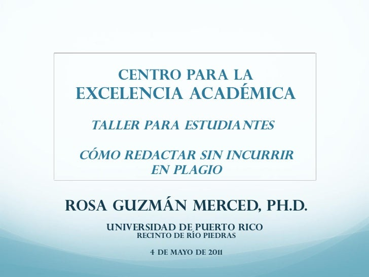 Centro para la Excelencia Académica  Taller para estudiantes cómo redactar sin incurrir         en plagioRosa Guzmán Merce...