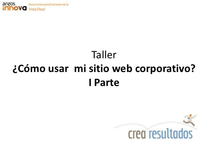 Taller¿Cómo usar  mi sitio web corporativo? I Parte<br />