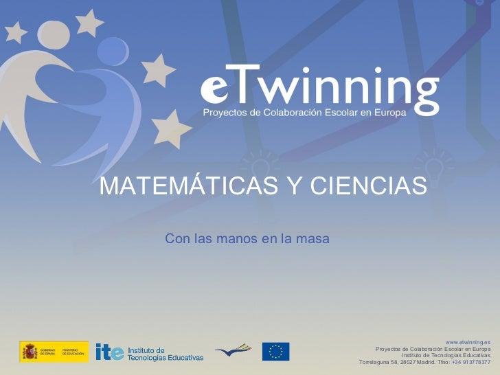 MATEMÁTICAS Y CIENCIAS www.etwinning.es Proyectos de Colaboración Escolar en Europa Instituto de Tecnologías Educativas To...