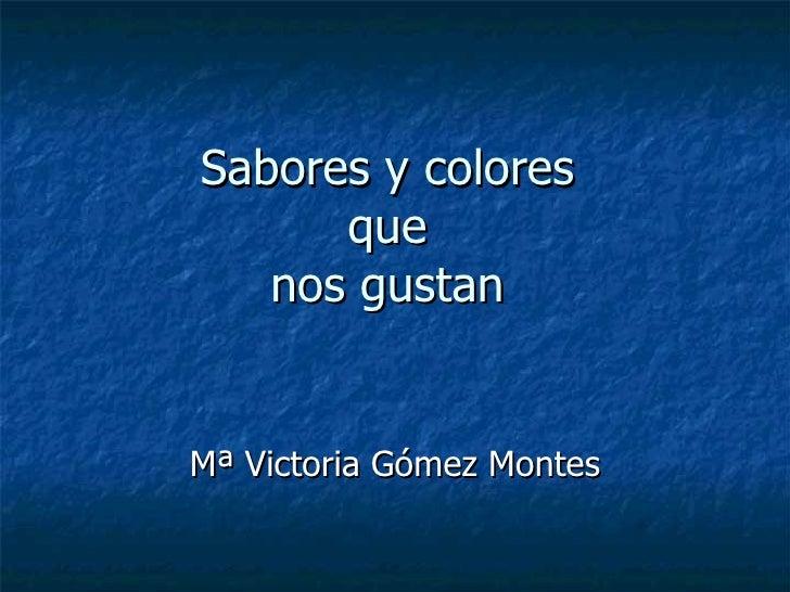 Sabores y colores  que  nos gustan  Mª Victoria Gómez Montes