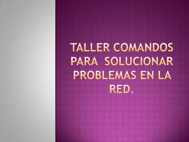 Taller comandos para  solucionar problemas en la red.<br />