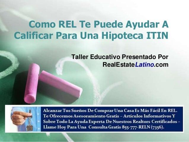 Como REL Te Puede Ayudar A Calificar Para Una Hipoteca ITIN Taller Educativo Presentado Por RealEstateLatino.com