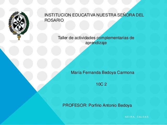 INSTITUCION EDUCATIVA NUESTRA SEÑORA DEL ROSARIO Taller de actividades complementarias de aprendizaje María Fernanda Bedoy...