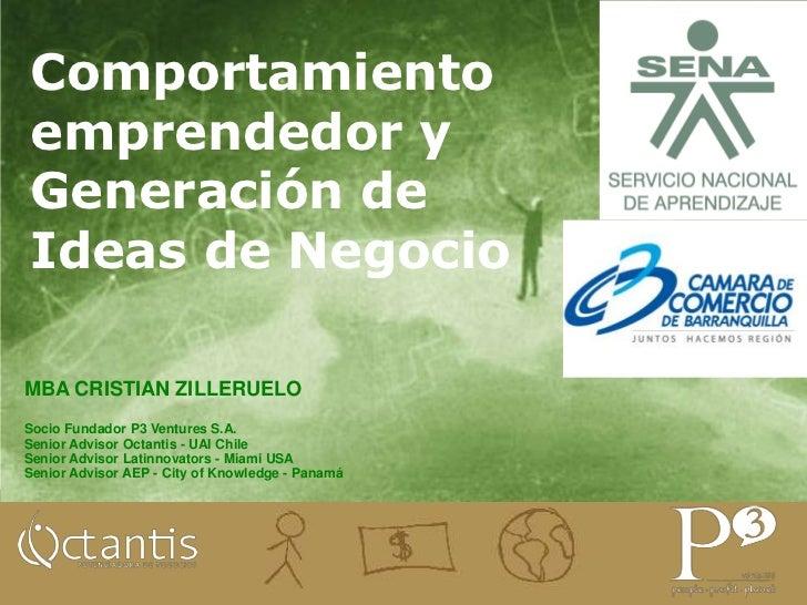 Comportamiento emprendedor y Generación de Ideas de Negocio<br />MBA CRISTIAN ZILLERUELO <br />Socio Fundador P3 Ventures ...