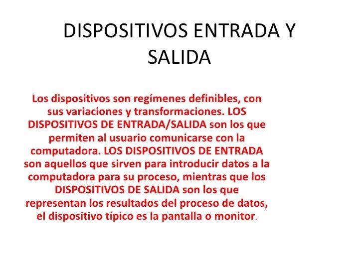 DISPOSITIVOS ENTRADA Y SALIDA<br />Los dispositivos son regímenes definibles, con sus variaciones y transformaciones. LOS ...