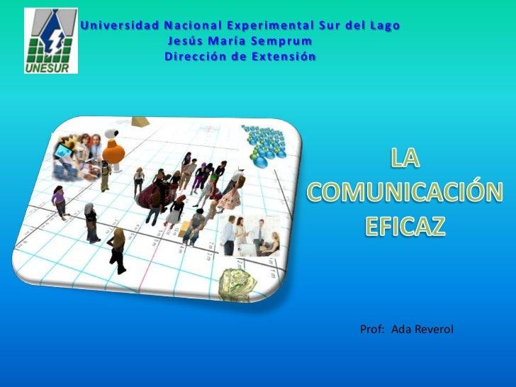 Universidad Nacional Experimental Sur del LagoJesús María SemprumDirección de Extensión<br />LA COMUNICACIÓN EFICAZ<br />P...
