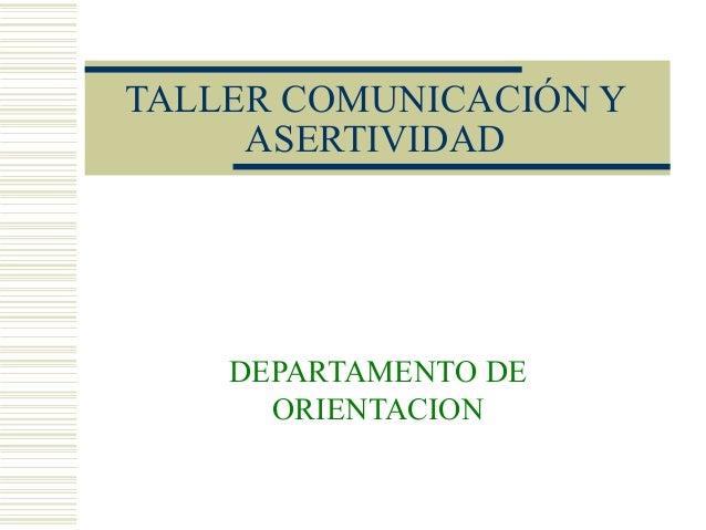 TALLER COMUNICACIÓN Y ASERTIVIDAD DEPARTAMENTO DE ORIENTACION