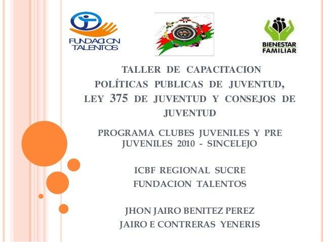 TALLER DE CAPACITACION POLÍTICAS PUBLICAS DE JUVENTUD, LEY 375 DE JUVENTUD Y CONSEJOS DE JUVENTUD PROGRAMA CLUBES JUVENILE...