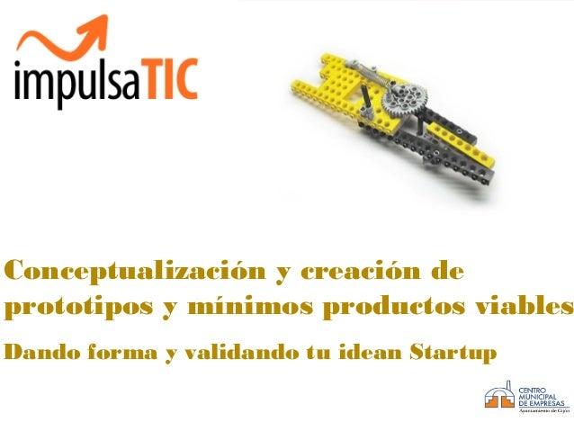 Design Thinking Conceptualización y creación de prototipos y mínimos productos viables Dando forma y validando tu idean St...