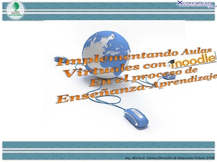 Ing. María G. Gómez/Dirección de Educación Virtual. UVM