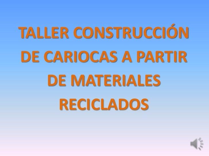 TALLER CONSTRUCCIÓN DE CARIOCAS A PARTIR DE MATERIALES RECICLADOS<br />