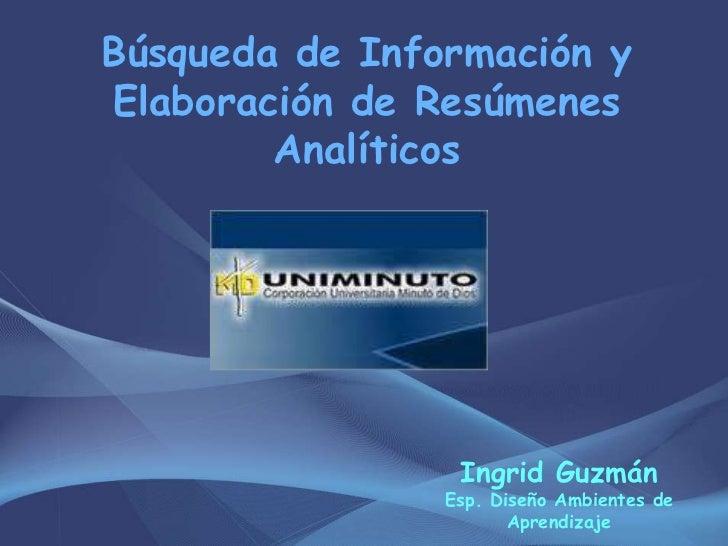 Búsqueda de Información yElaboración de Resúmenes        Analíticos                 Ingrid Guzmán                Esp. Dise...
