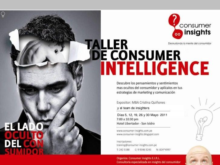 y el team de insighters                                             Días 5, 12, 19, 26 y 30 Mayo 2011© Consumer Insights–D...