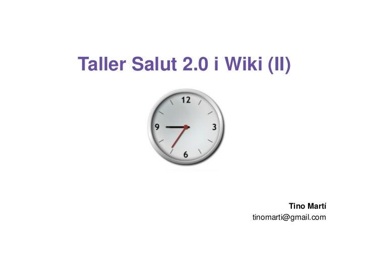 Taller Salut 2.0 i Wiki (II)                                Tino Martí                      tinomarti@gmail.com