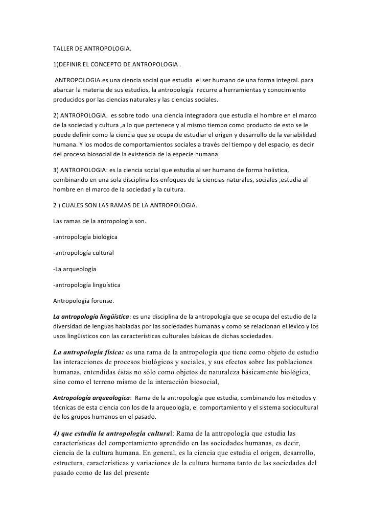TALLER DE ANTROPOLOGIA.1)DEFINIR EL CONCEPTO DE ANTROPOLOGIA .ANTROPOLOGIA.es una ciencia social que estudia el ser humano...