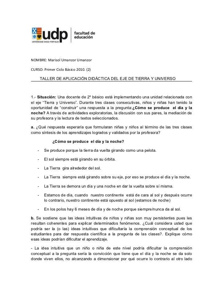 NOMBRE: Marisol Umanzor UmanzorCURSO: Primer Ciclo Básico 2010. (2)       TALLER DE APLICACIÓN DIDÁCTICA DEL EJE DE TIERRA...