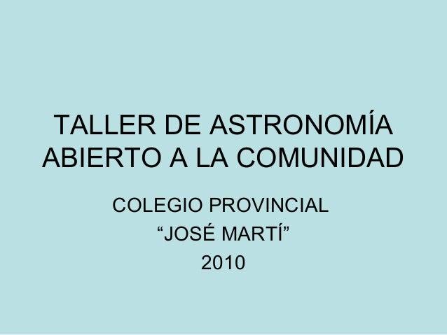 """TALLER DE ASTRONOMÍA ABIERTO A LA COMUNIDAD COLEGIO PROVINCIAL """"JOSÉ MARTÍ"""" 2010"""