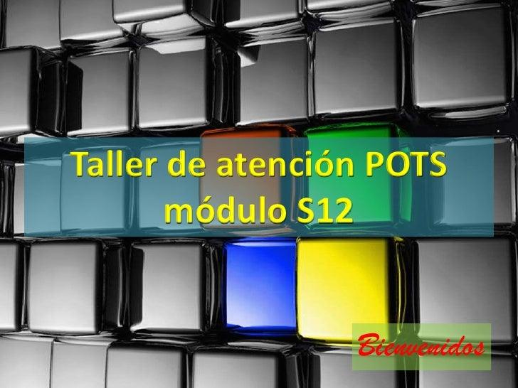 Taller de atención POTS módulo S12<br />Bienvenidos<br />