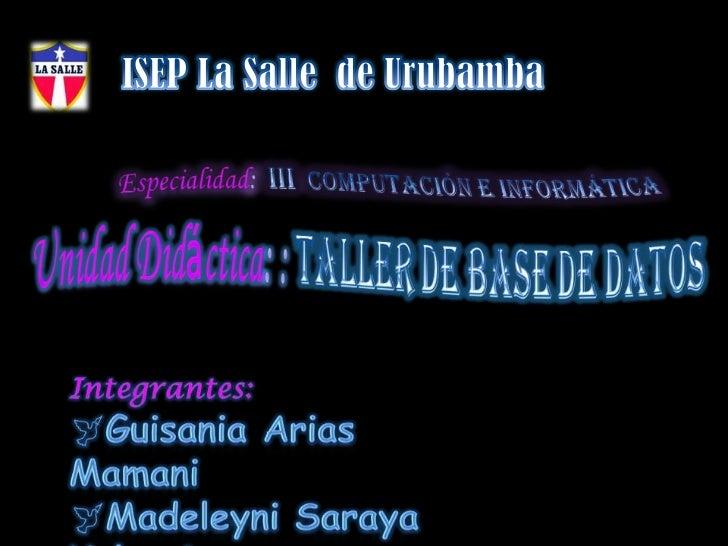 ISEP La Salle  de Urubamba<br />Especialidad:  IIIComputación e Informática<br />UnidadDidáctica: : Taller de base de dato...