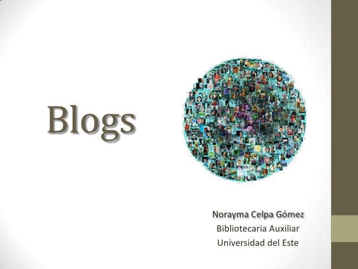 Blogs        Norayma Celpa Gómez         Bibliotecaria Auxiliar         Universidad del Este