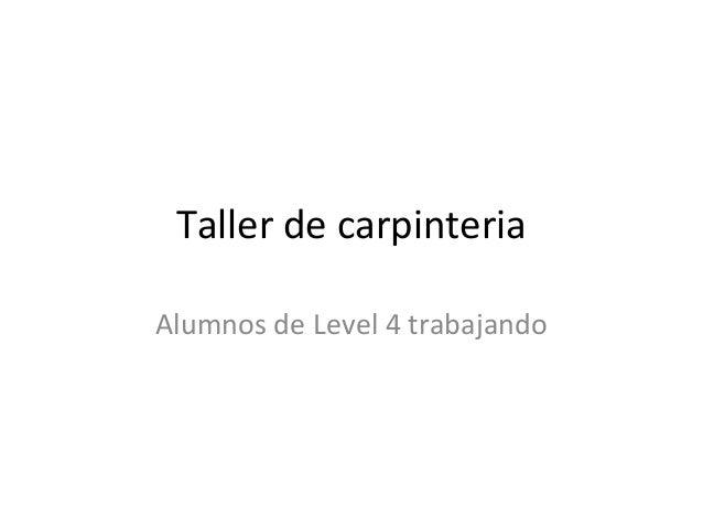 Taller de carpinteriaAlumnos de Level 4 trabajando