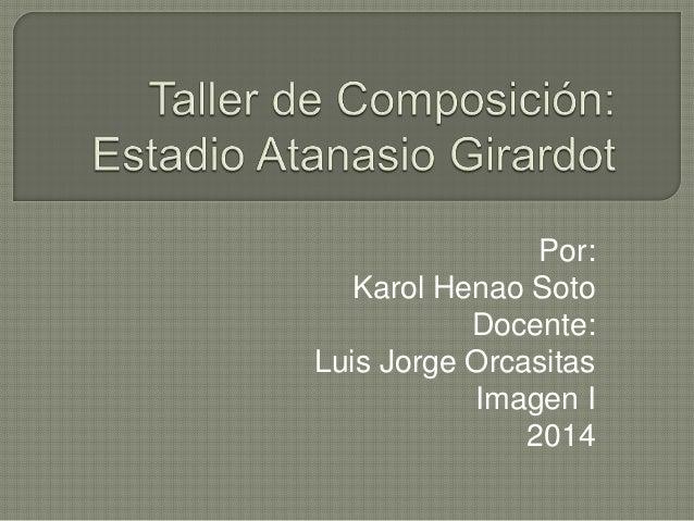 Por: Karol Henao Soto Docente: Luis Jorge Orcasitas Imagen I 2014