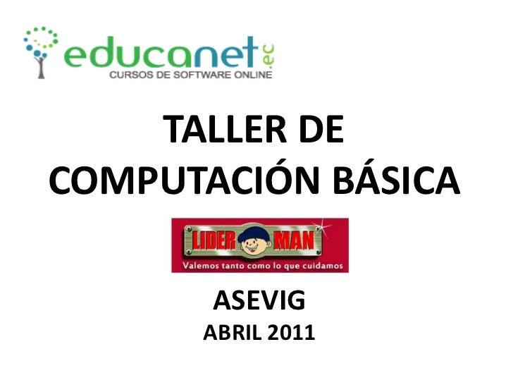 TALLER DE COMPUTACIÓN BÁSICA<br />ASEVIG<br />ABRIL 2011<br />