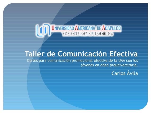 Taller de Comunicación Efectiva Claves para comunicación promocional efectiva de la UAA con los jóvenes en edad preunivers...