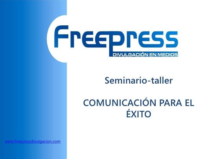 Seminario-taller                               COMUNICACIÓN PARA EL                                      ÉXITOwww.freepres...