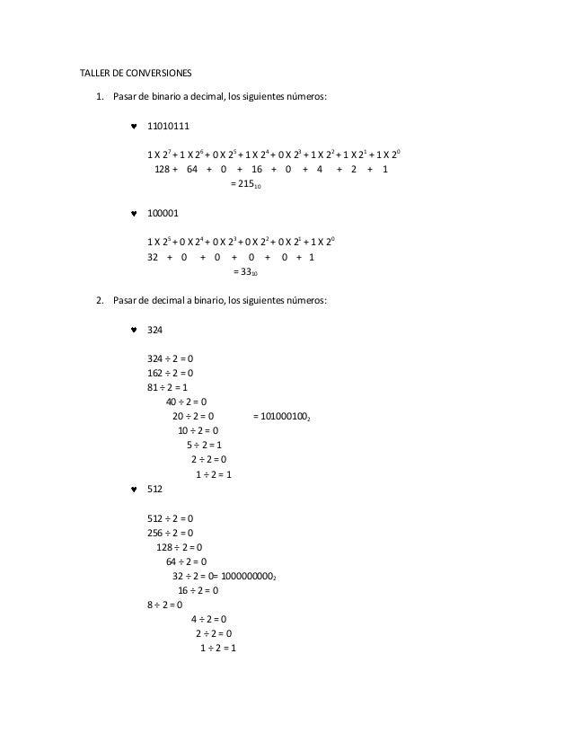 TALLER DE CONVERSIONES   1. Pasar de binario a decimal, los siguientes números:              11010111              1 X 27 ...