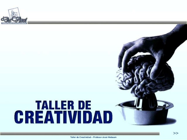 Taller de Creatividad – Profesor José Hiebaum<<<<