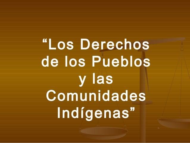 """""""Los Derechos de los Pueblos y las Comunidades Indígenas"""""""
