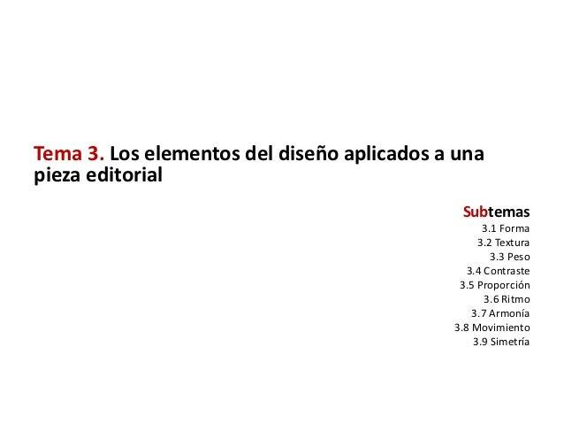 Tema 3. Los elementos del diseño aplicados a unapieza editorial                                             Subtemas      ...