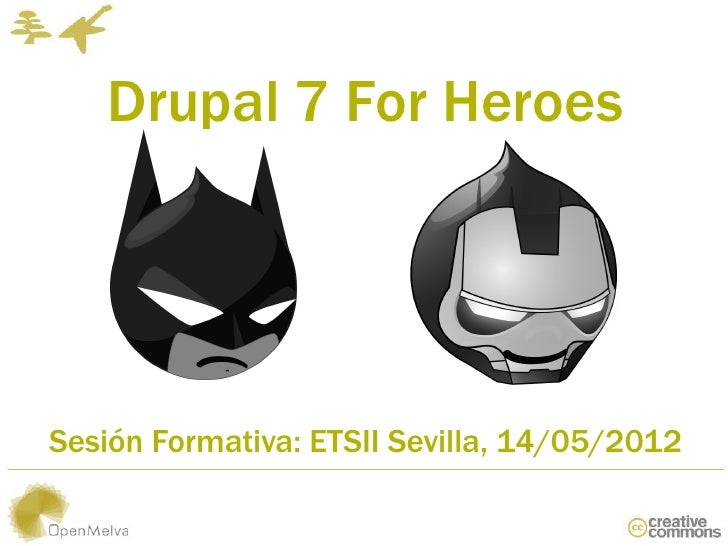 Drupal 7 For HeroesSesión Formativa: ETSII Sevilla, 14/05/2012