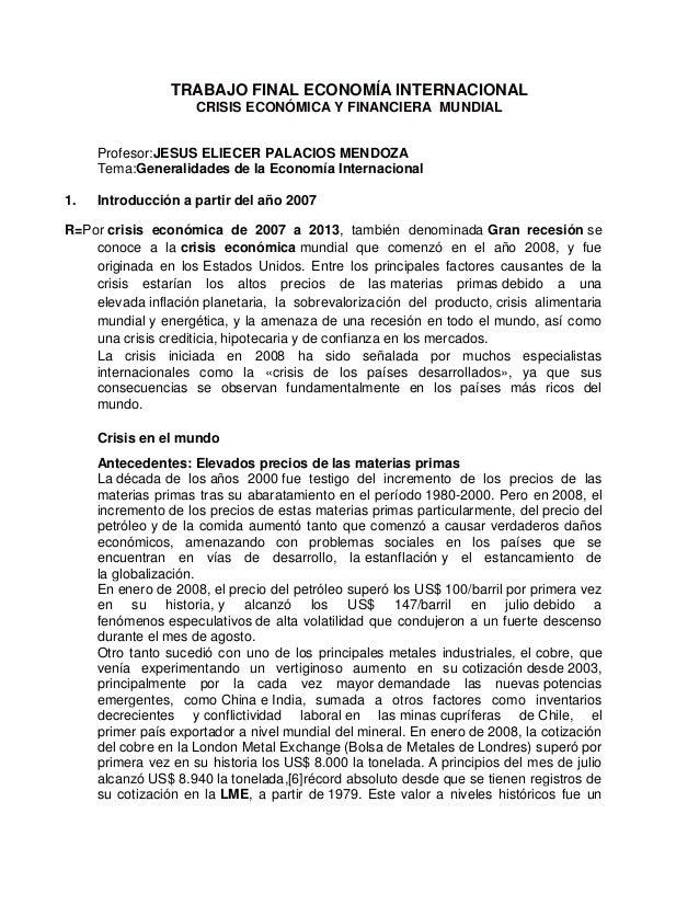TRABAJO FINAL ECONOMÍA INTERNACIONAL CRISIS ECONÓMICA Y FINANCIERA MUNDIAL Profesor:JESUS ELIECER PALACIOS MENDOZA Tema:Ge...