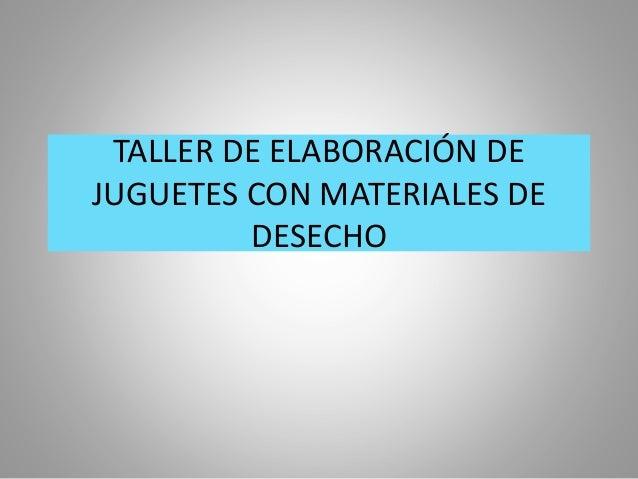 TALLER DE ELABORACIÓN DE JUGUETES CON MATERIALES DE DESECHO