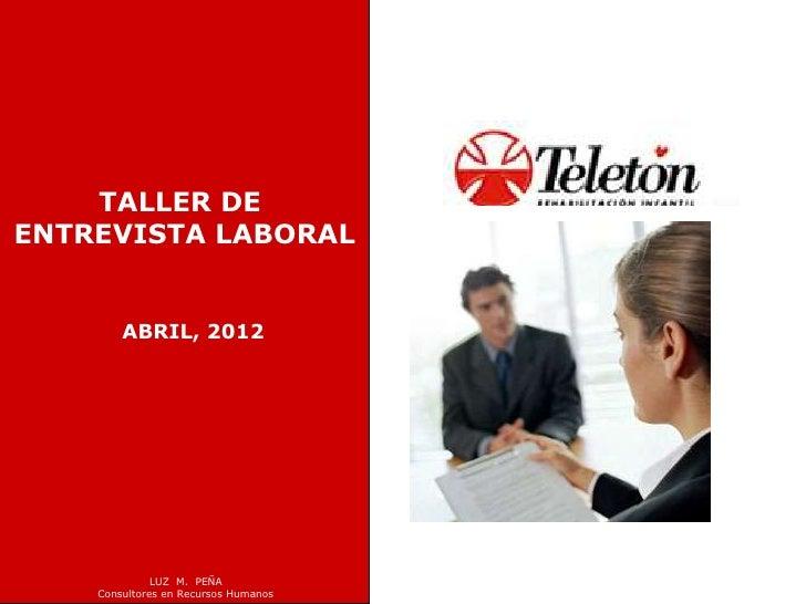 TALLER DEENTREVISTA LABORAL        ABRIL, 2012              LUZ M. PEÑA    Consultores en Recursos Humanos