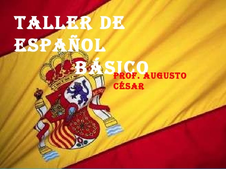 Taller de español  Básico  Prof. Augusto césar