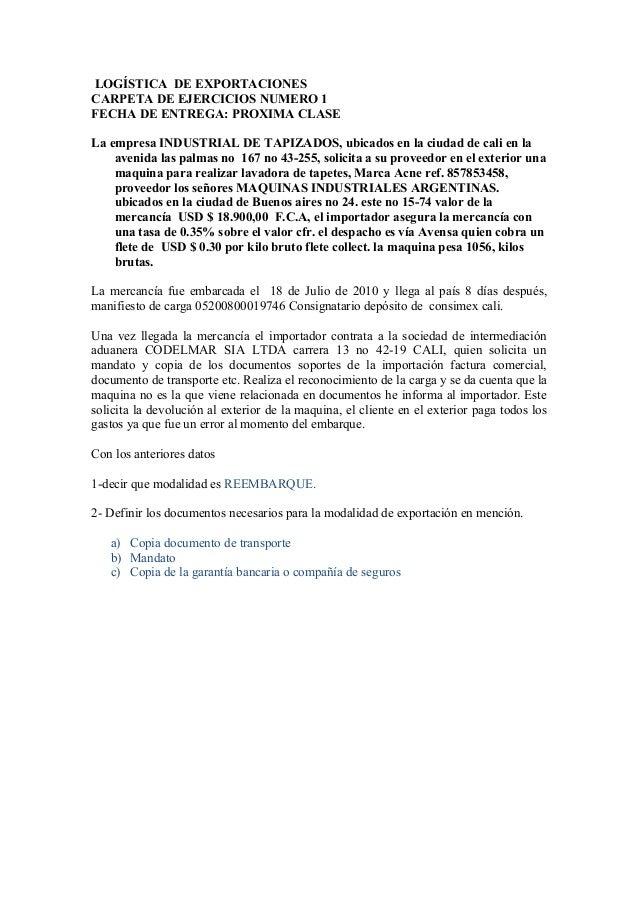 LOGÍSTICA DE EXPORTACIONES CARPETA DE EJERCICIOS NUMERO 1 FECHA DE ENTREGA: PROXIMA CLASE La empresa INDUSTRIAL DE TAPIZAD...