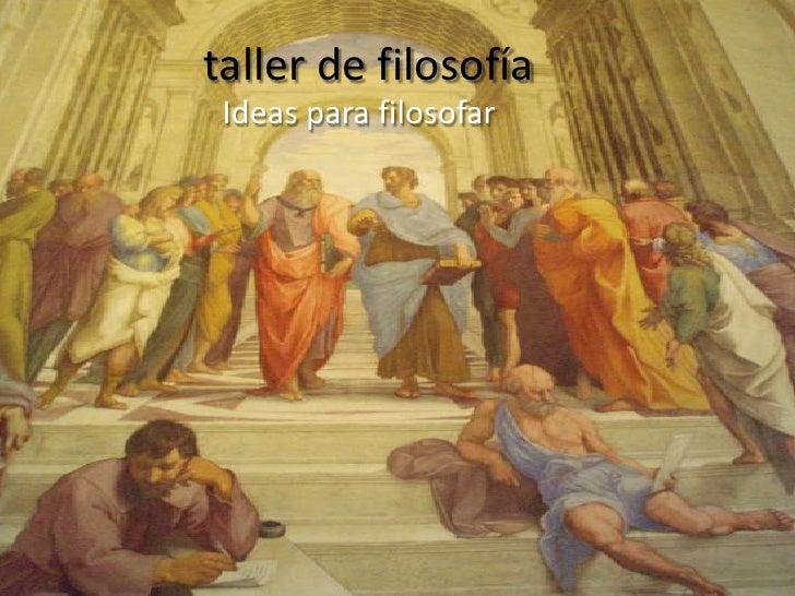 taller de filosofía  Ideas para filosofar