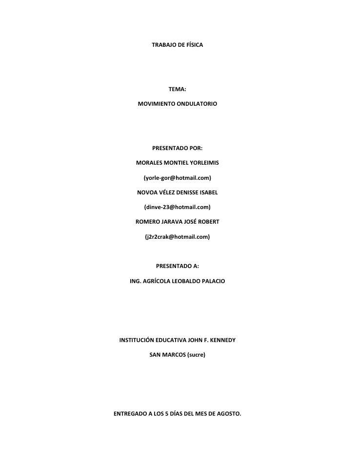 TRABAJO DE FÍSICA<br />TEMA:<br />MOVIMIENTO ONDULATORIO<br />PRESENTADO POR:<br />MORALES MONTIEL YORLEIMIS<br />(yorle-g...