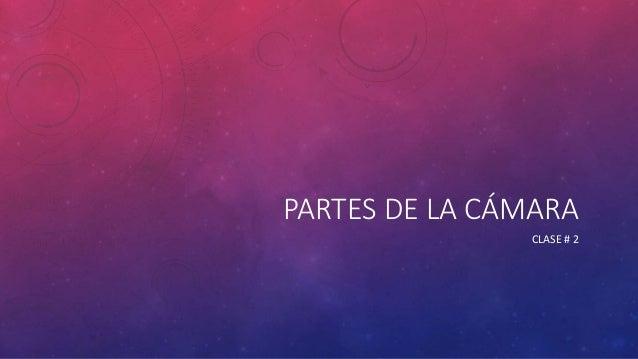 PARTES DE LA CÁMARA CLASE # 2