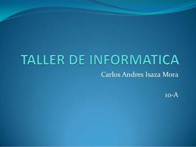 Carlos Andres Isaza Mora 10-A