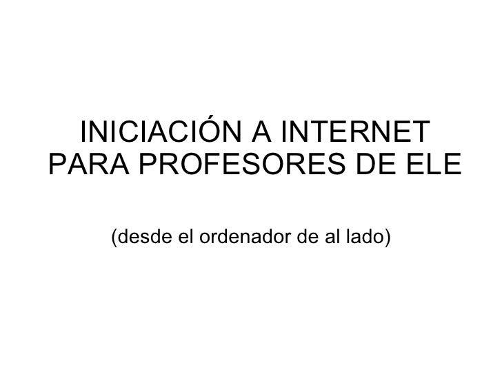 INICIACIÓN A INTERNET PARA PROFESORES DE ELE (desde el ordenador de al lado)