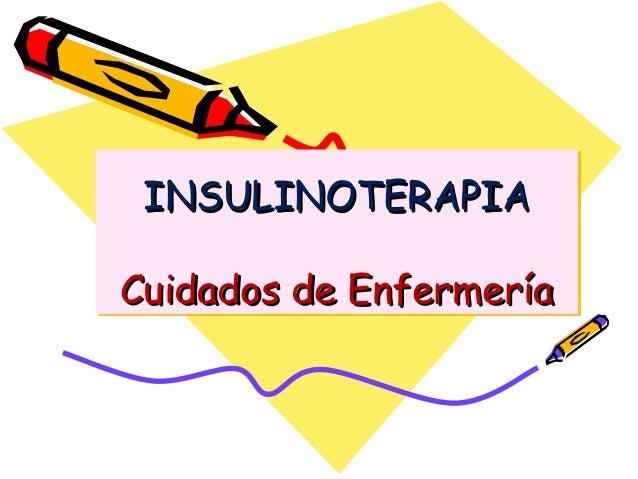 INSULINOTERAPIAINSULINOTERAPIA Cuidados de EnfermeríaCuidados de Enfermería INSULINOTERAPIAINSULINOTERAPIA Cuidados de Enf...
