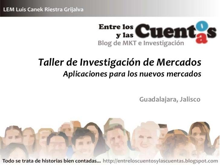 Taller de Investigación de Mercados      Aplicaciones para los nuevos mercados                           Guadalajara, Jali...