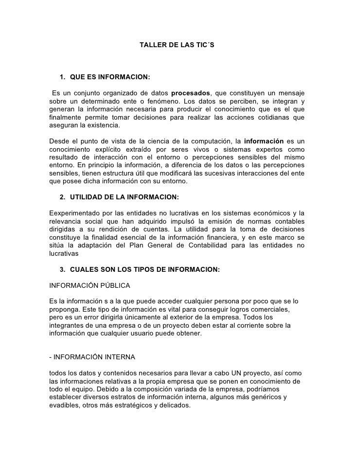 TALLER DE LAS TIC´S       1. QUE ES INFORMACION:    Es un conjunto organizado de datos procesados, que constituyen un mens...