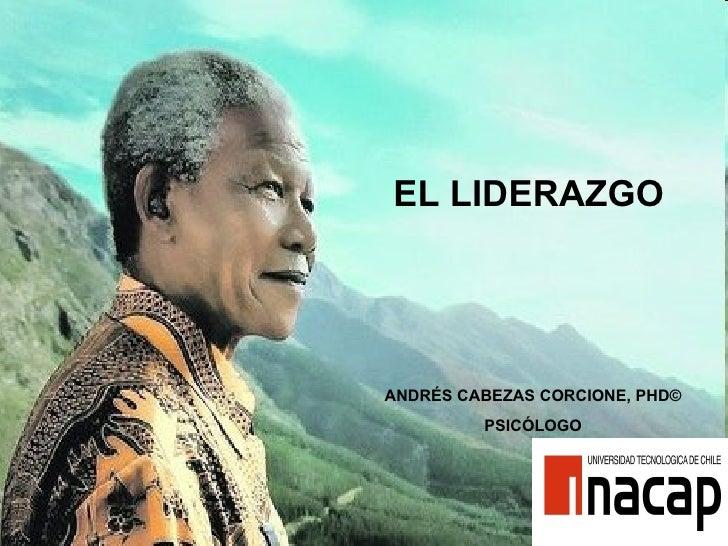 <ul><li>EL LIDERAZGO </li></ul>ANDRÉS CABEZAS CORCIONE, PHD© PSICÓLOGO
